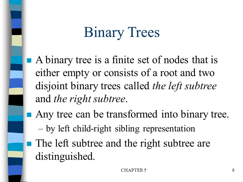 CHAPTER 519 Binary Tree Traversals n Let L, V, and R stand for moving left, visiting the node, and moving right.