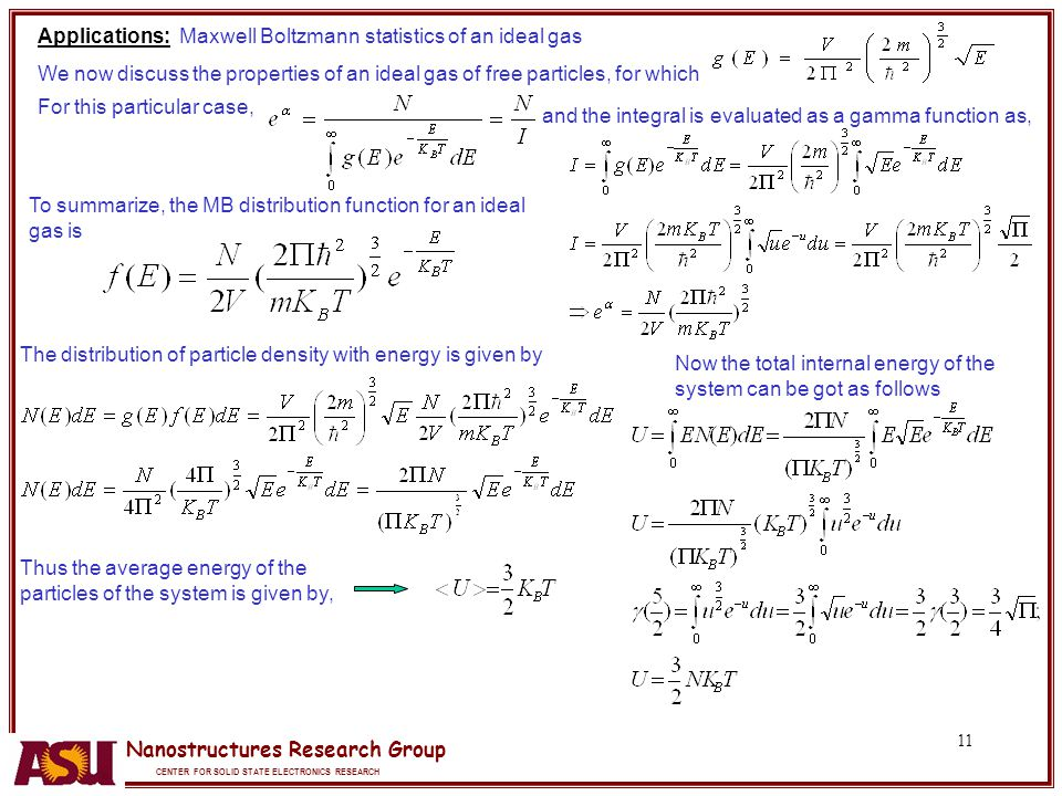 Nanostructures Research Group CENTER FOR SOLID STATE ELECTRONICS RESEARCH 11 Applications: Maxwell Boltzmann statistics of an ideal gas We now discuss