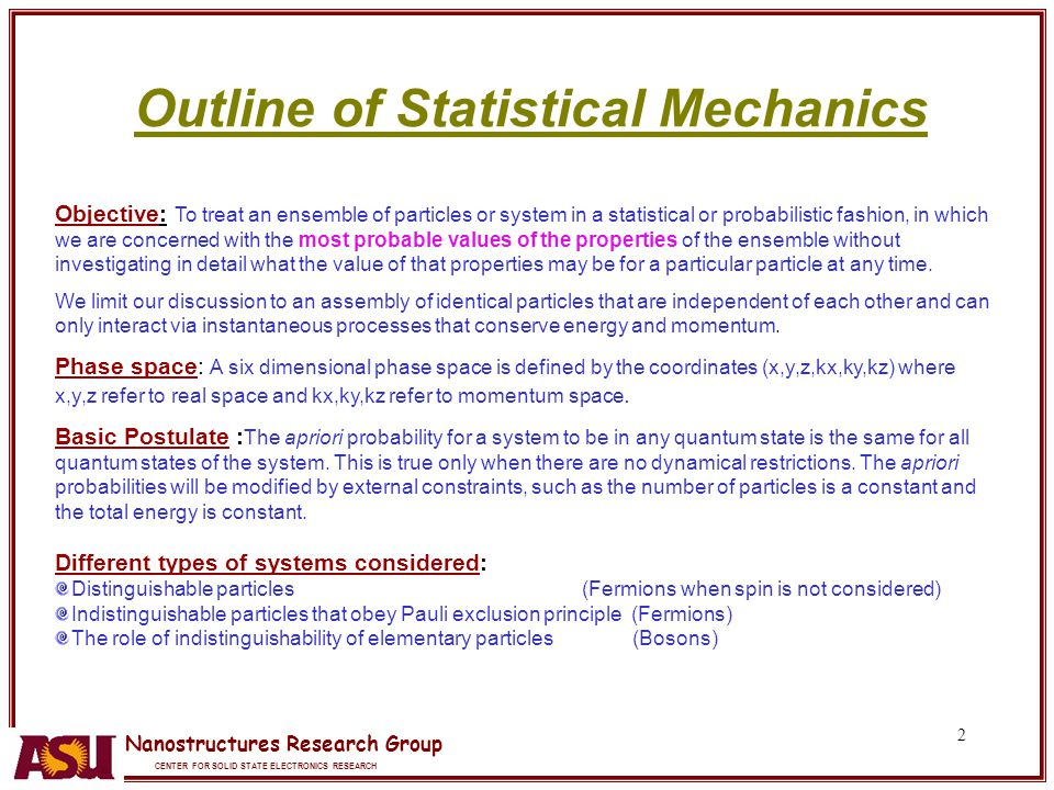 Nanostructures Research Group CENTER FOR SOLID STATE ELECTRONICS RESEARCH 2 Outline of Statistical Mechanics Objective: To treat an ensemble of partic