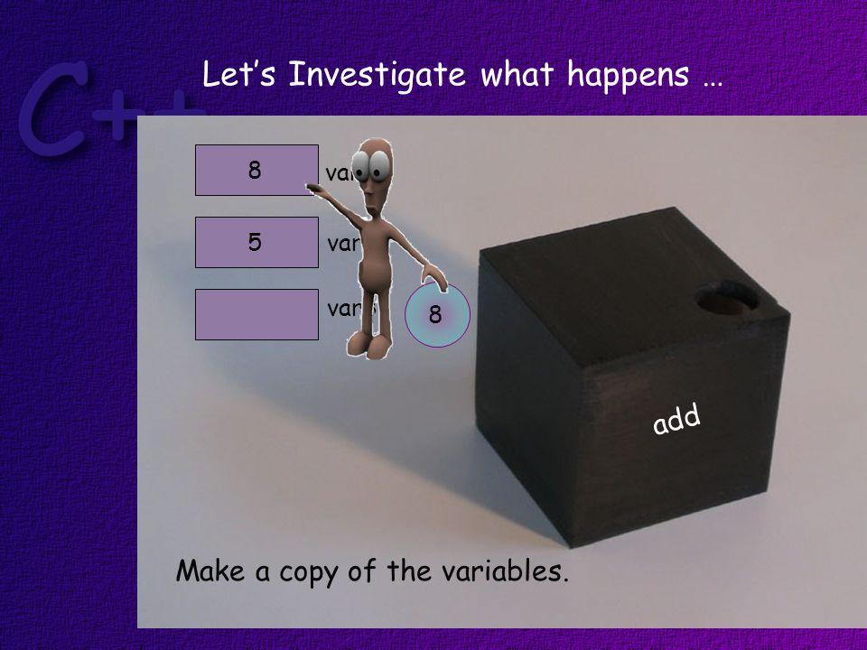 var1 var25 8 Make a copy of the variables. add 8 var3 Let's Investigate what happens …