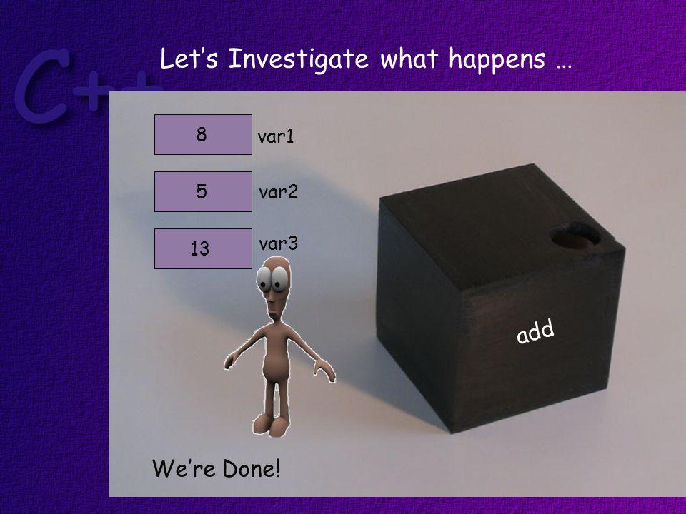 var1 var25 8 add var3 13 Let's Investigate what happens … We're Done!