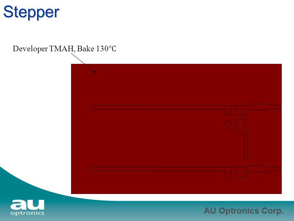 AU Optronics Corp. Stepper Developer TMAH, Bake 130 ℃