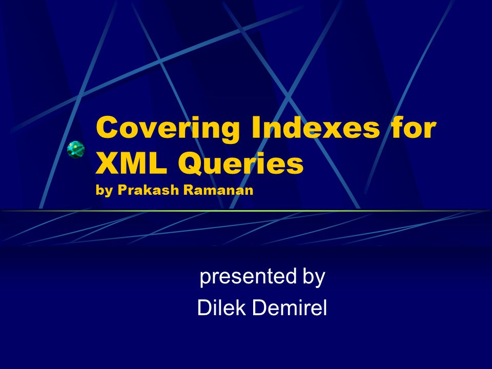 Covering Indexes for XML Queries by Prakash Ramanan presented by Dilek Demirel