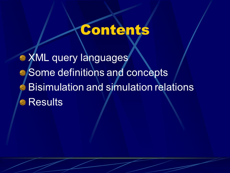 Contents XML query languages Some definitions and concepts Bisimulation and simulation relations Results