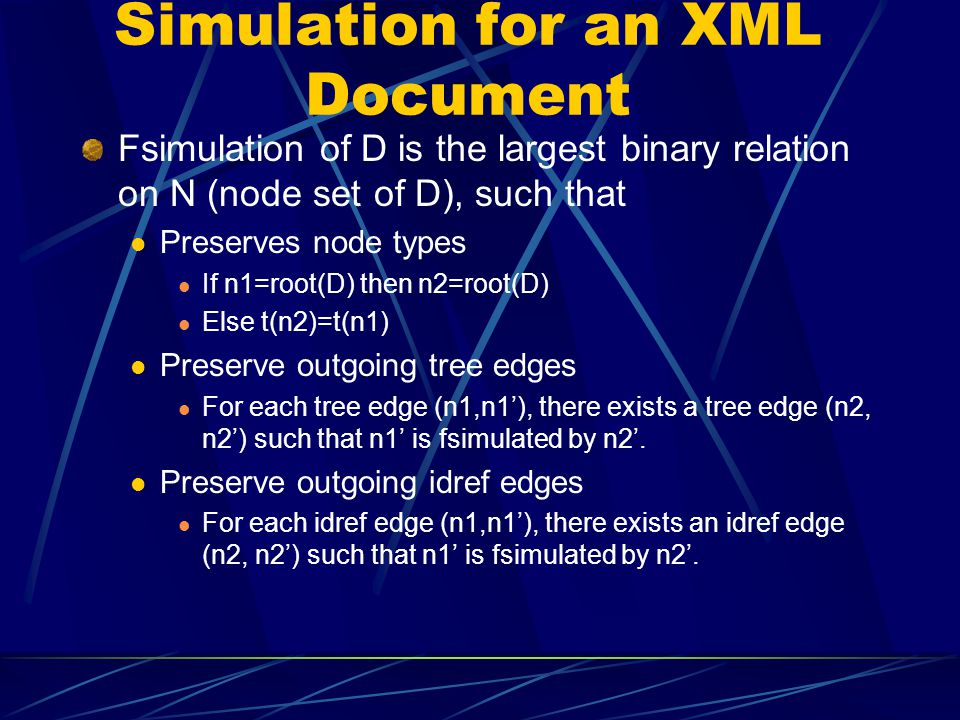 Simulation for an XML Document Fsimulation of D is the largest binary relation on N (node set of D), such that Preserves node types If n1=root(D) then