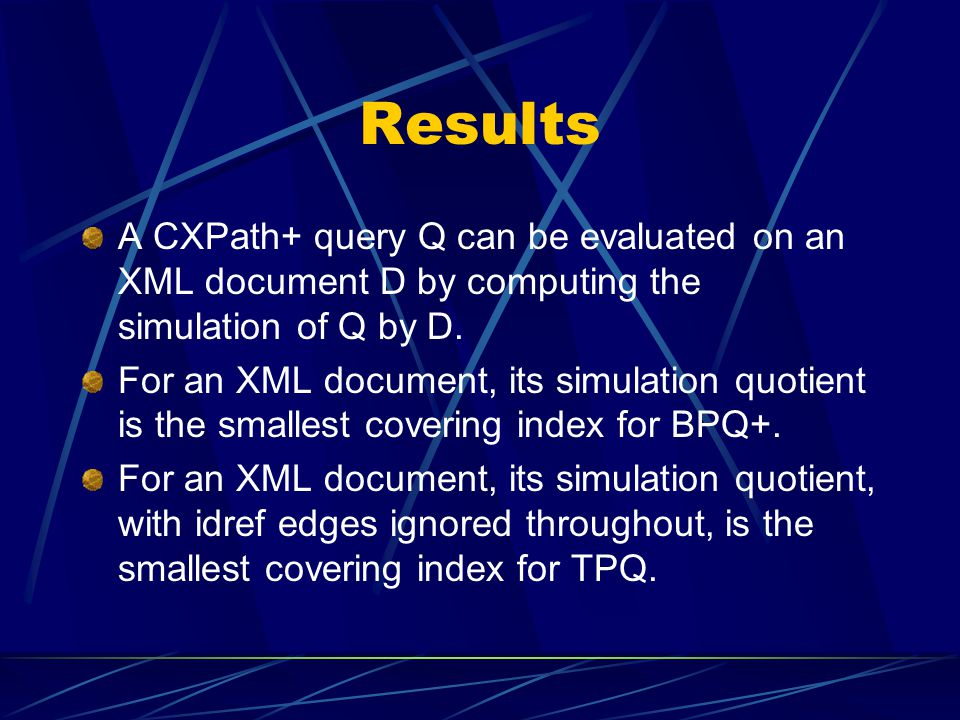 Results A CXPath+ query Q can be evaluated on an XML document D by computing the simulation of Q by D. For an XML document, its simulation quotient is