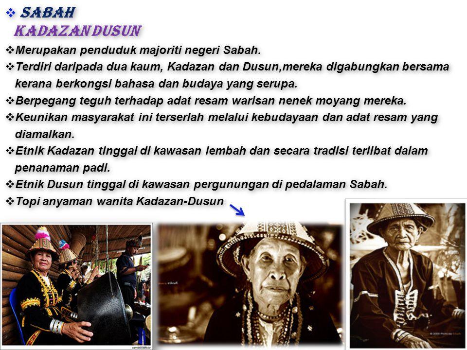  SABAH Kadazan Dusun  Merupakan penduduk majoriti negeri Sabah.  Terdiri daripada dua kaum, Kadazan dan Dusun,mereka digabungkan bersama kerana ber