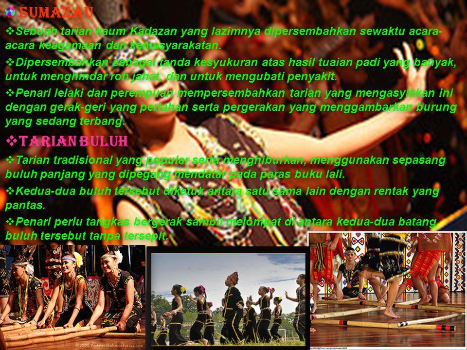 Sumazau  Sebuah tarian kaum Kadazan yang lazimnya dipersembahkan sewaktu acara- acara keagamaan dan kemasyarakatan.  Dipersembahkan sebagai tanda ke