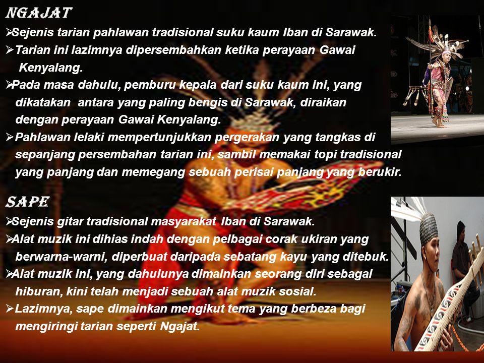 Ngajat  Sejenis tarian pahlawan tradisional suku kaum Iban di Sarawak.  Tarian ini lazimnya dipersembahkan ketika perayaan Gawai Kenyalang.  Pada m
