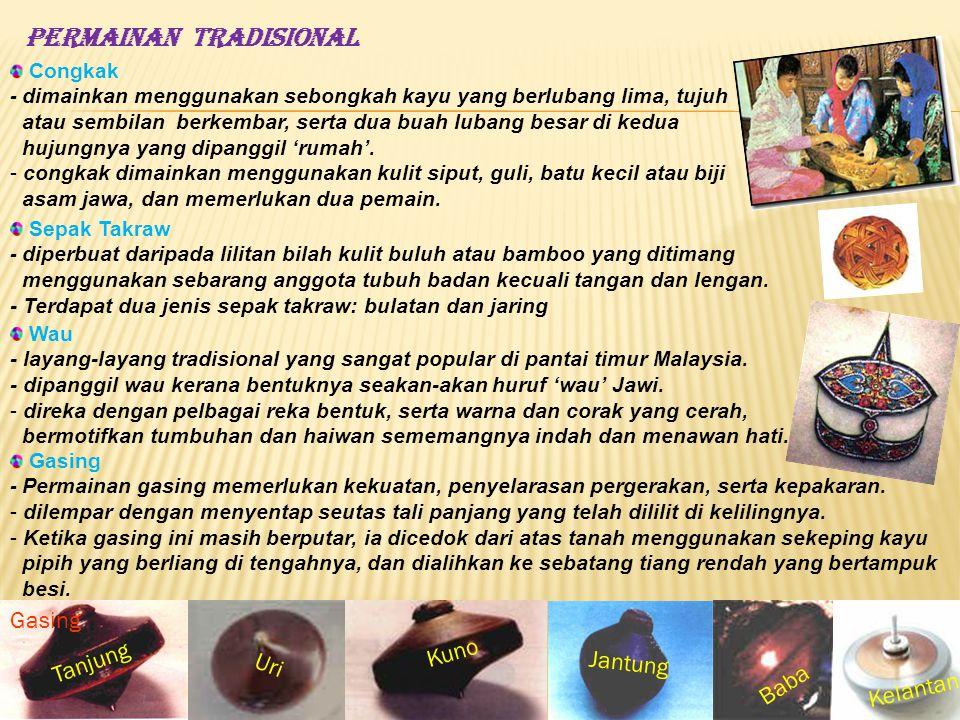 Sepak Takraw - diperbuat daripada lilitan bilah kulit buluh atau bamboo yang ditimang menggunakan sebarang anggota tubuh badan kecuali tangan dan leng