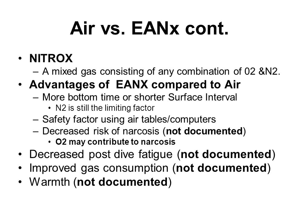 Air vs. EANx cont. NITROX –A mixed gas consisting of any combination of 02 &N2.