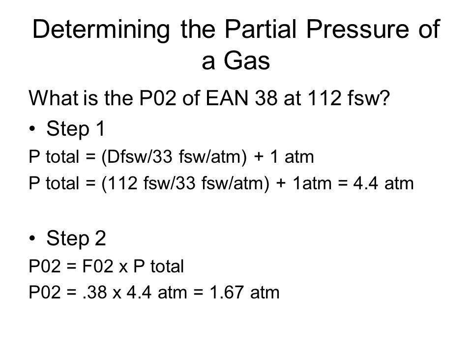 Determining the Partial Pressure of a Gas What is the P02 of EAN 38 at 112 fsw.