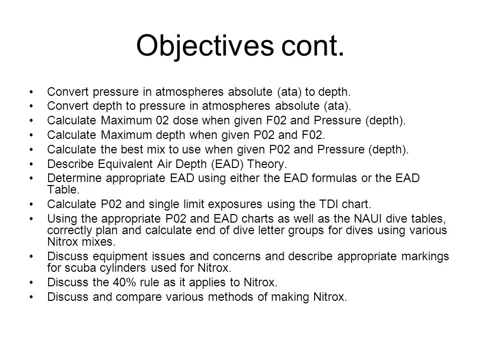 Objectives cont. Convert pressure in atmospheres absolute (ata) to depth.