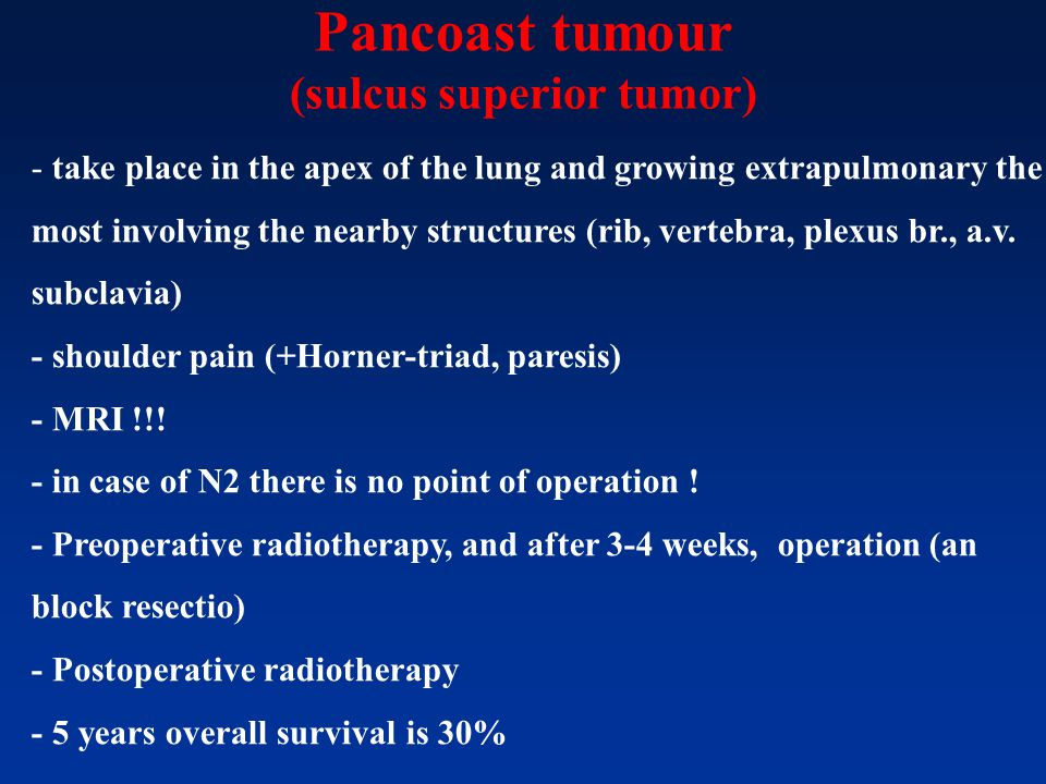 Pancoast tumour (sulcus superior tumor) - take place in the apex of the lung and growing extrapulmonary the most involving the nearby structures (rib,