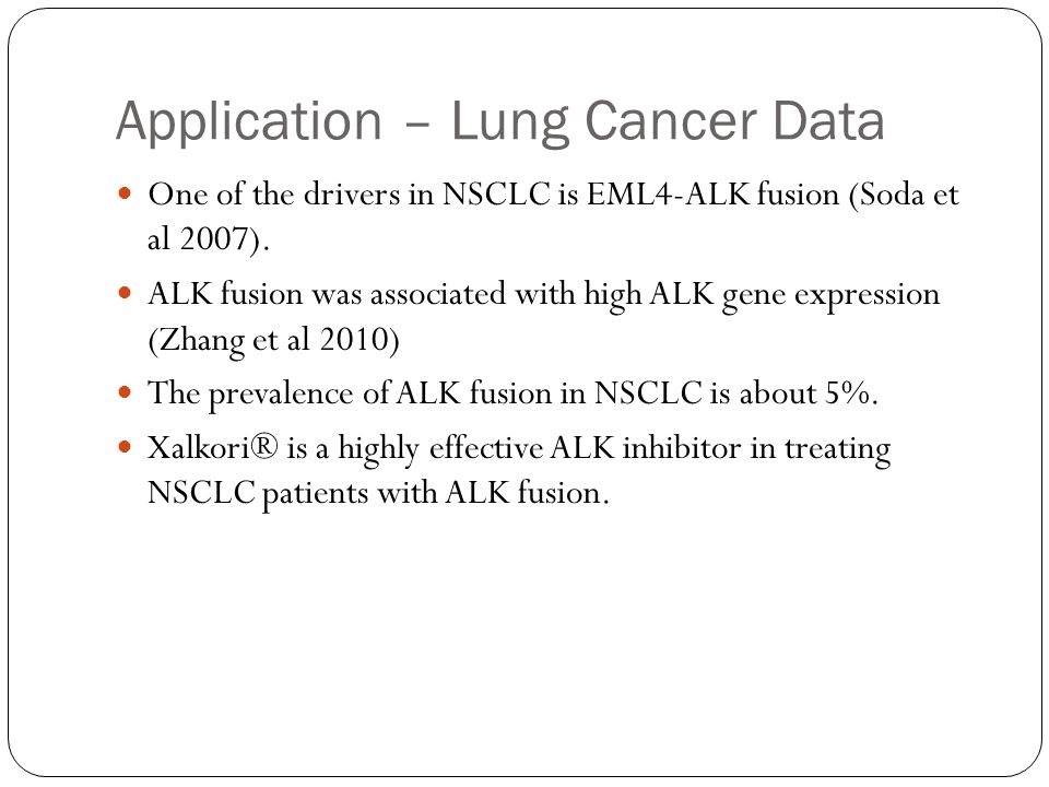 Application – Lung Cancer Data One of the drivers in NSCLC is EML4-ALK fusion (Soda et al 2007).