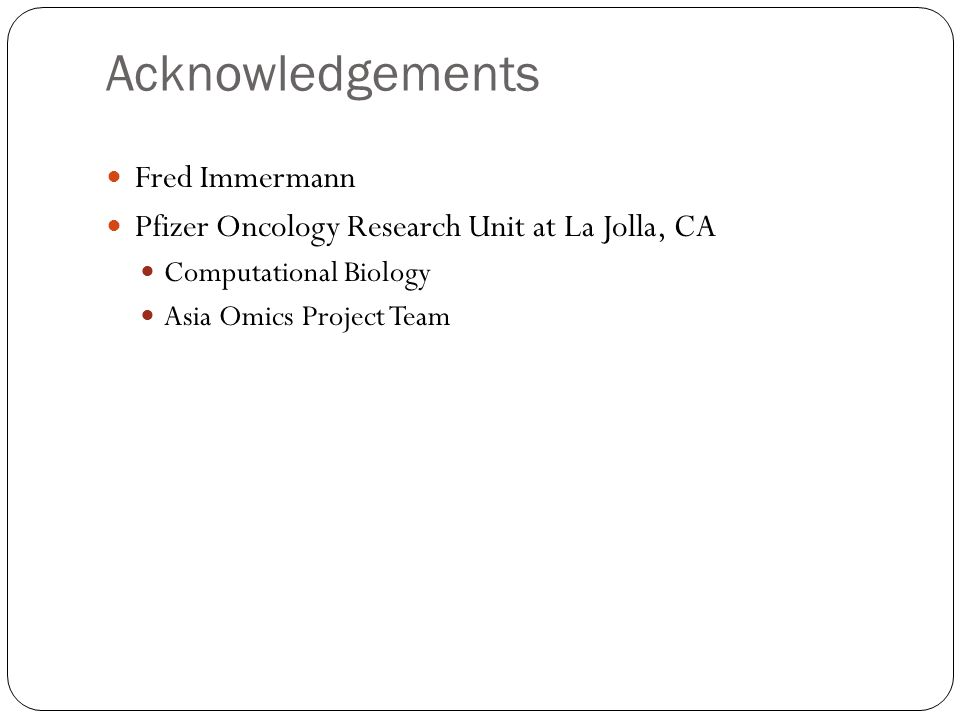 Acknowledgements Fred Immermann Pfizer Oncology Research Unit at La Jolla, CA Computational Biology Asia Omics Project Team