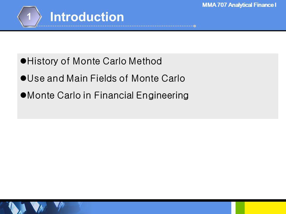 1.Introduction 2.Simulation 3.Summary MMA 707 Analytical Finance I