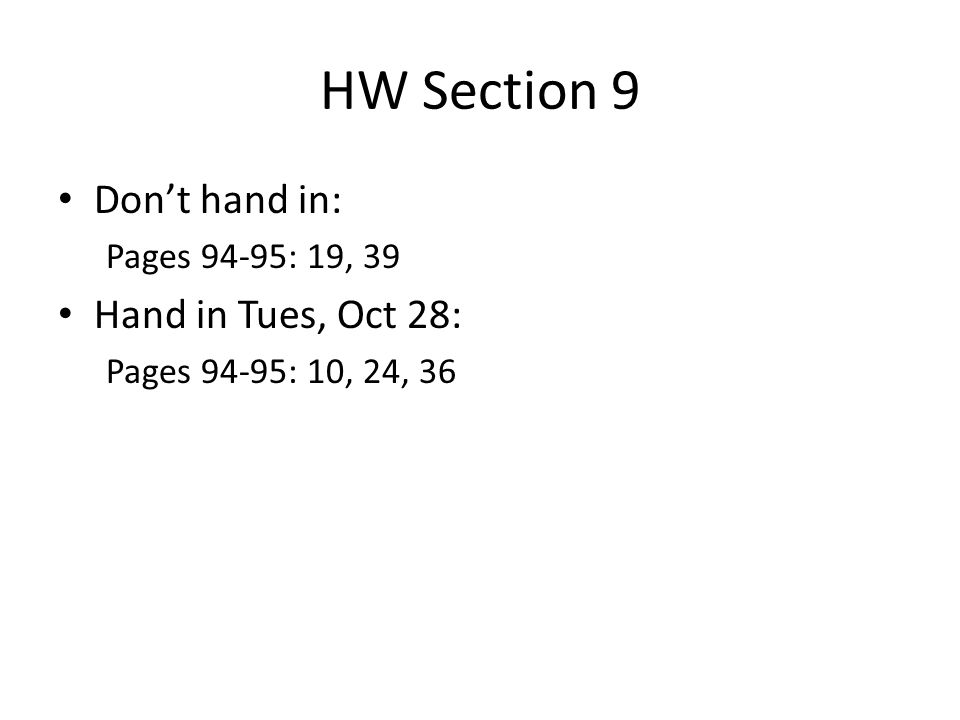 HW Section 9 Don't hand in: Pages 94-95: 19, 39 Hand in Tues, Oct 28: Pages 94-95: 10, 24, 36