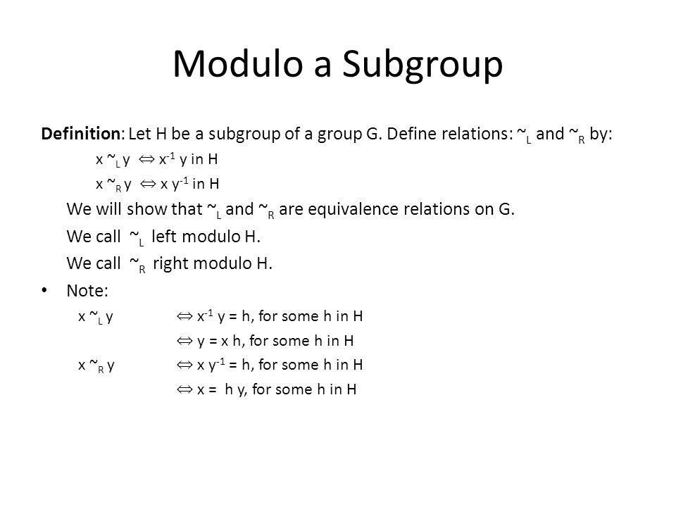 Modulo a Subgroup Definition: Let H be a subgroup of a group G.