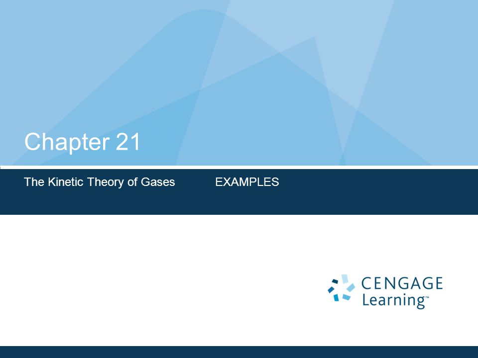 Chapter 21 The Kinetic Theory of Gases EXAMPLES