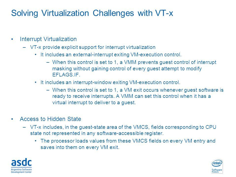 INTEL CONFIDENTIAL Solving Virtualization Challenges with VT-x Interrupt Virtualization –VT-x provide explicit support for interrupt virtualization It