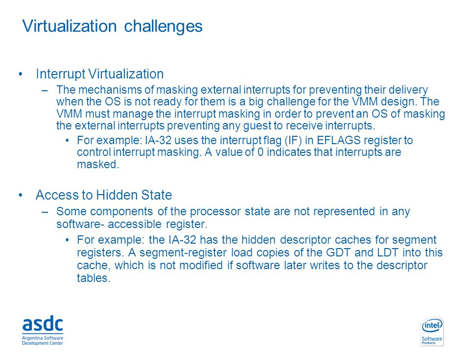INTEL CONFIDENTIAL Interrupt Virtualization –The mechanisms of masking external interrupts for preventing their delivery when the OS is not ready for