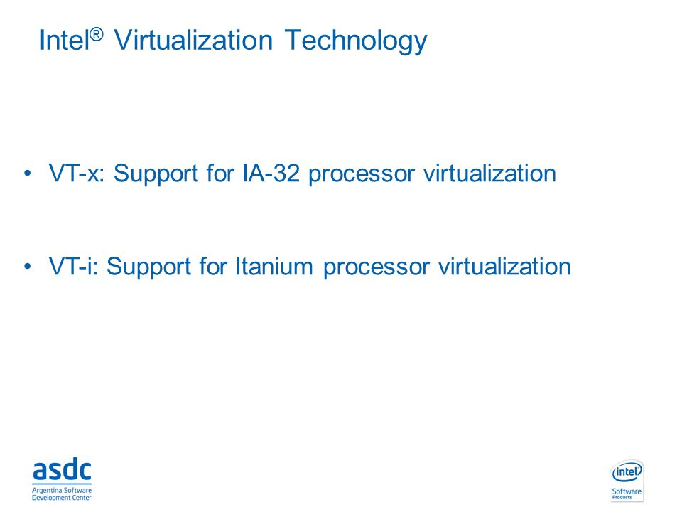 INTEL CONFIDENTIAL Intel ® Virtualization Technology VT-x: Support for IA-32 processor virtualization VT-i: Support for Itanium processor virtualizati