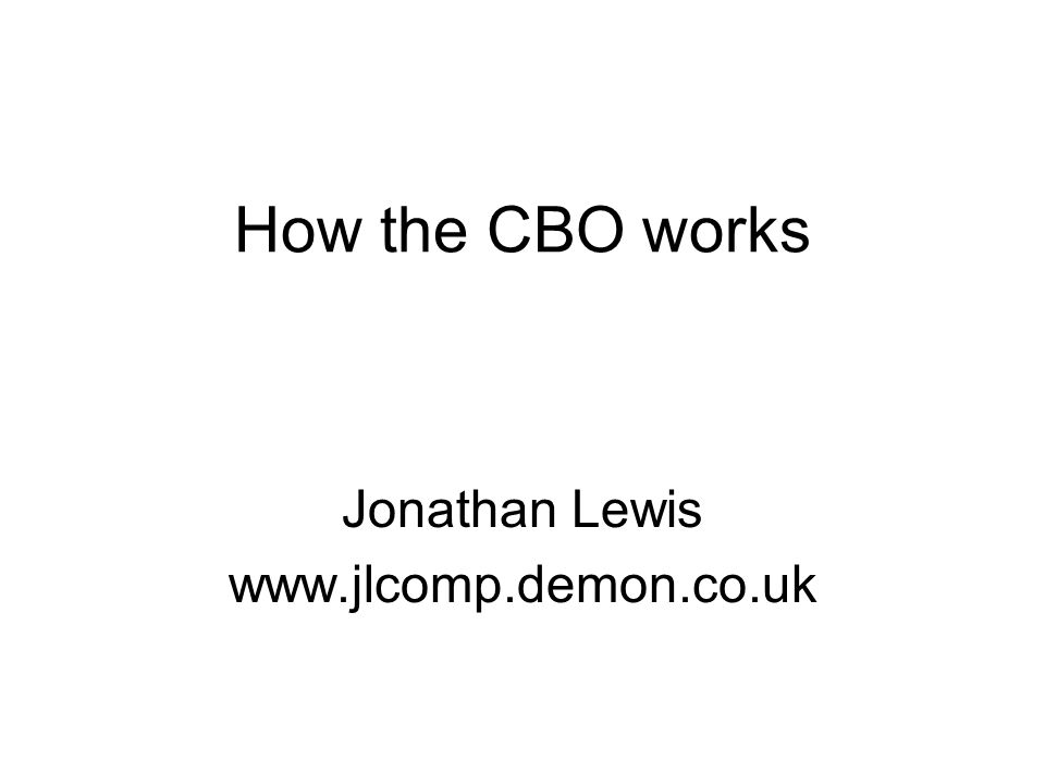 How the CBO works Jonathan Lewis www.jlcomp.demon.co.uk