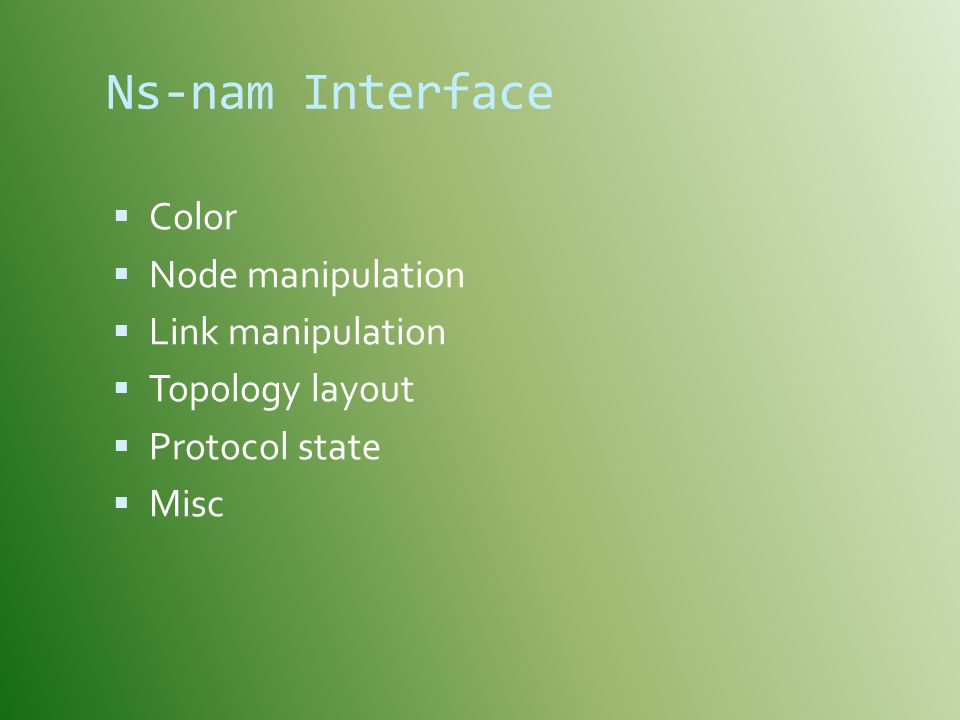 Ns-nam Interface  Color  Node manipulation  Link manipulation  Topology layout  Protocol state  Misc