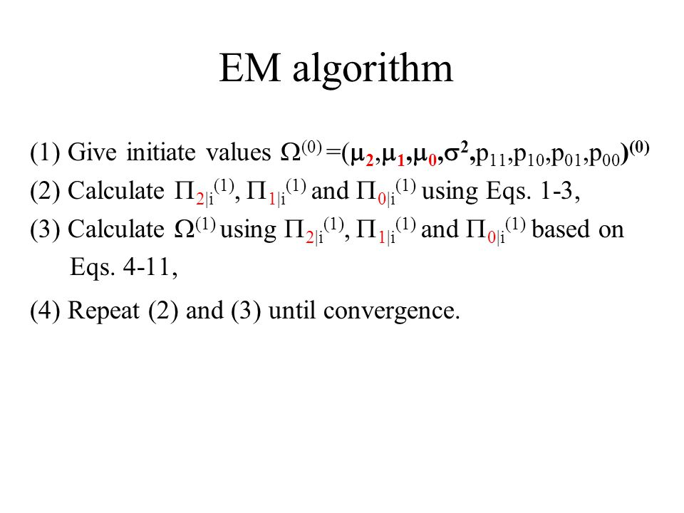 EM algorithm (1) Give initiate values  (0) =(  2,  1,  0,  2,p 11,p 10,p 01,p 00 ) (0) (2) Calculate  2|i (1),  1|i (1) and  0|i (1) using Eqs.