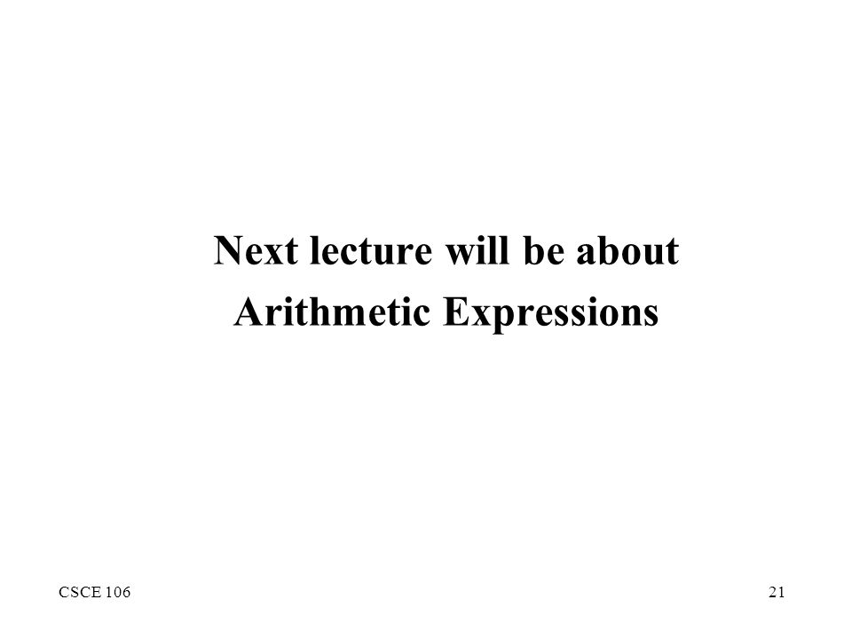 CSCE 10621 Next lecture will be about Arithmetic Expressions