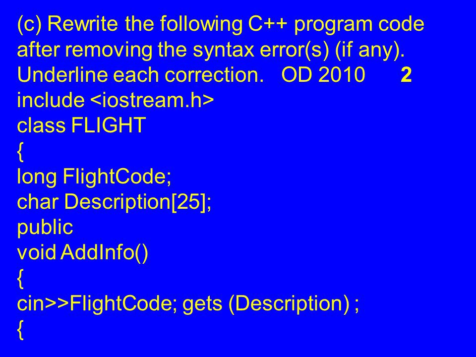 (c) Rewrite the following C++ program code after removing the syntax error(s) (if any).