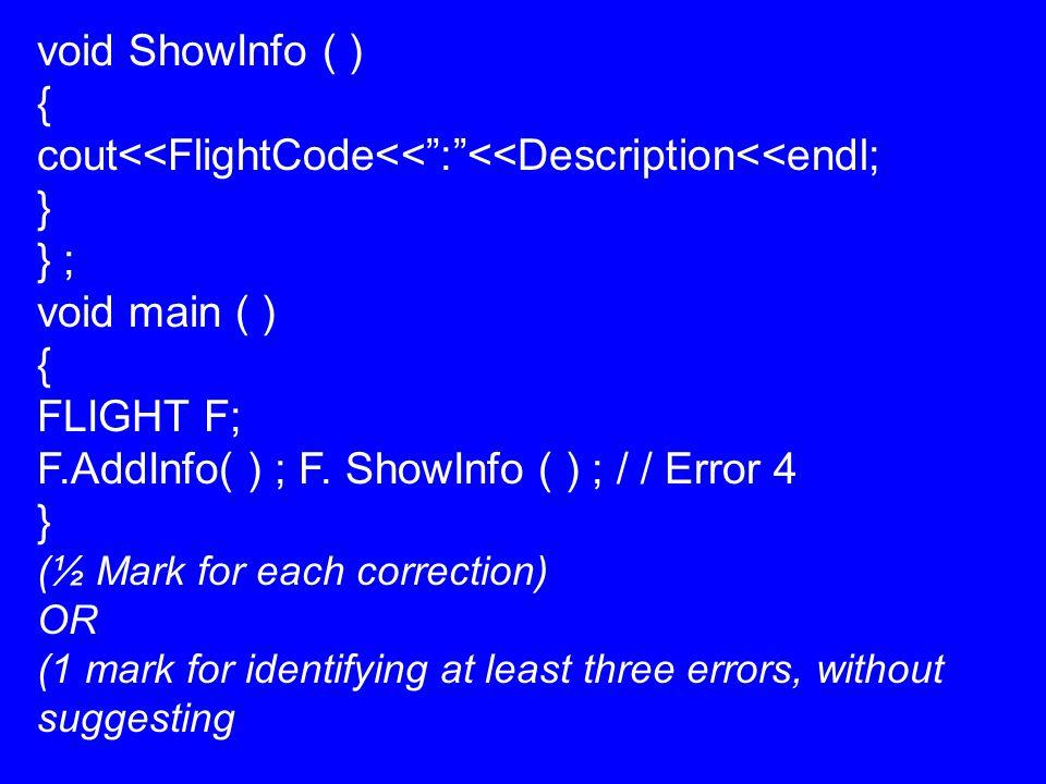 void ShowInfo ( ) { cout<<FlightCode<< : <<Description<<endl; } } ; void main ( ) { FLIGHT F; F.AddInfo( ) ; F.