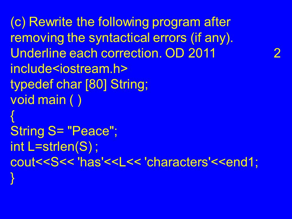(c) Rewrite the following program after removing the syntactical errors (if any).