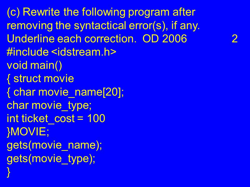 (c) Rewrite the following program after removing the syntactical error(s), if any.