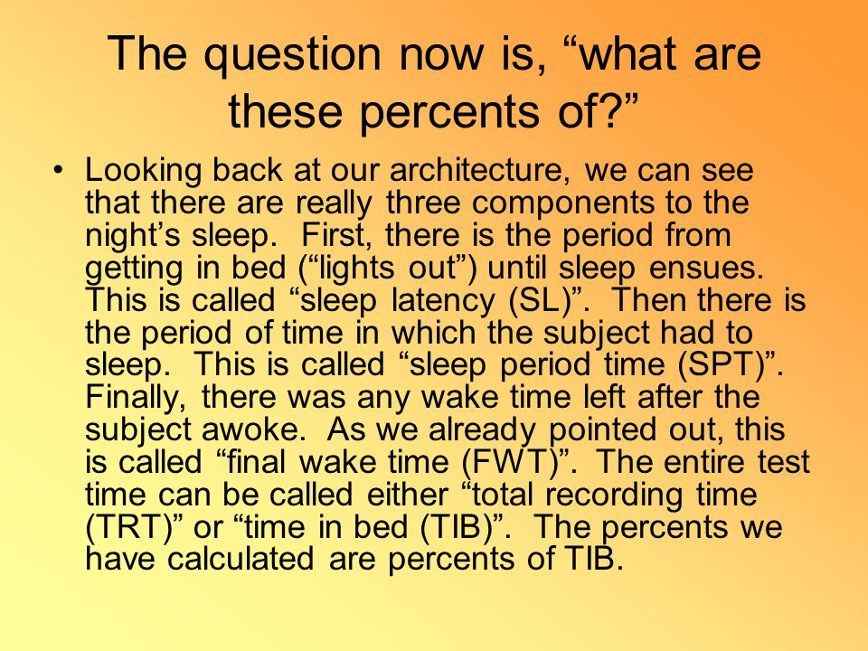 The question now is, what are these percents of? Looking back at our architecture, we can see that there are really three components to the night's sleep.