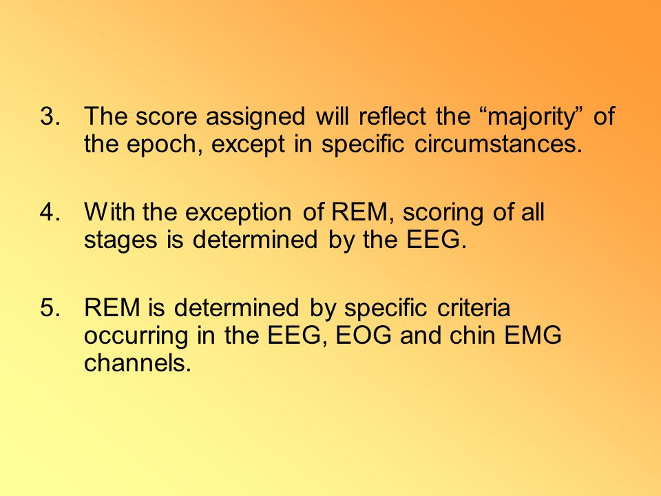 """3.The score assigned will reflect the """"majority"""" of the epoch, except in specific circumstances. 4.With the exception of REM, scoring of all stages is"""
