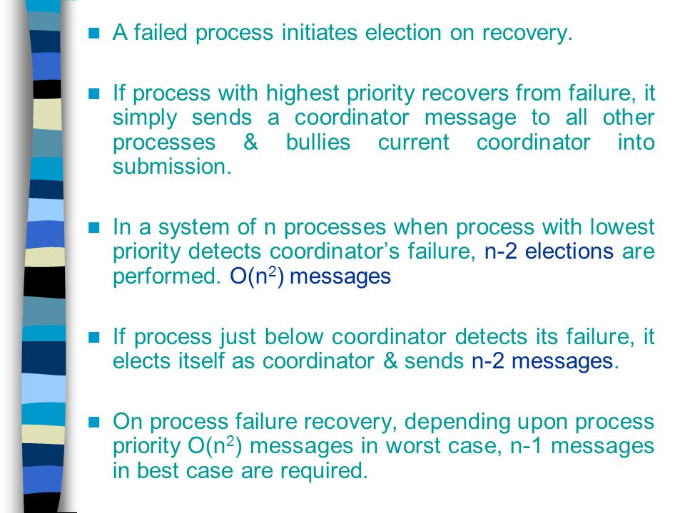 A failed process initiates election on recovery. If process with highest priority recovers from failure, it simply sends a coordinator message to all