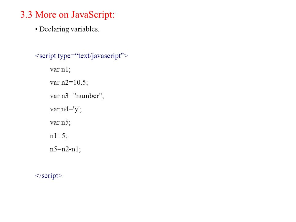 3.3 More on JavaScript: Declaring variables.