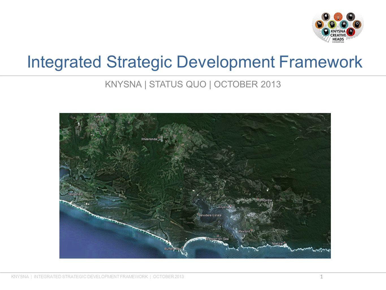 Integrated Strategic Development Framework KNYSNA | STATUS QUO | OCTOBER 2013 KNYSNA | INTEGRATED STRATEGIC DEVELOPMENT FRAMEWORK | OCTOBER 2013 1