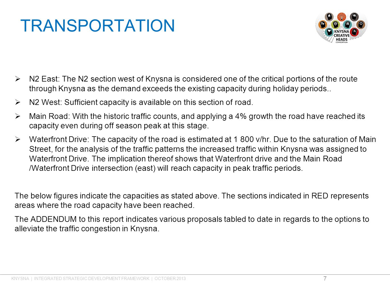 TRANSPORTATION  N2 East: The N2 section west of Knysna is considered one of the critical portions of the route through Knysna as the demand exceeds the existing capacity during holiday periods..