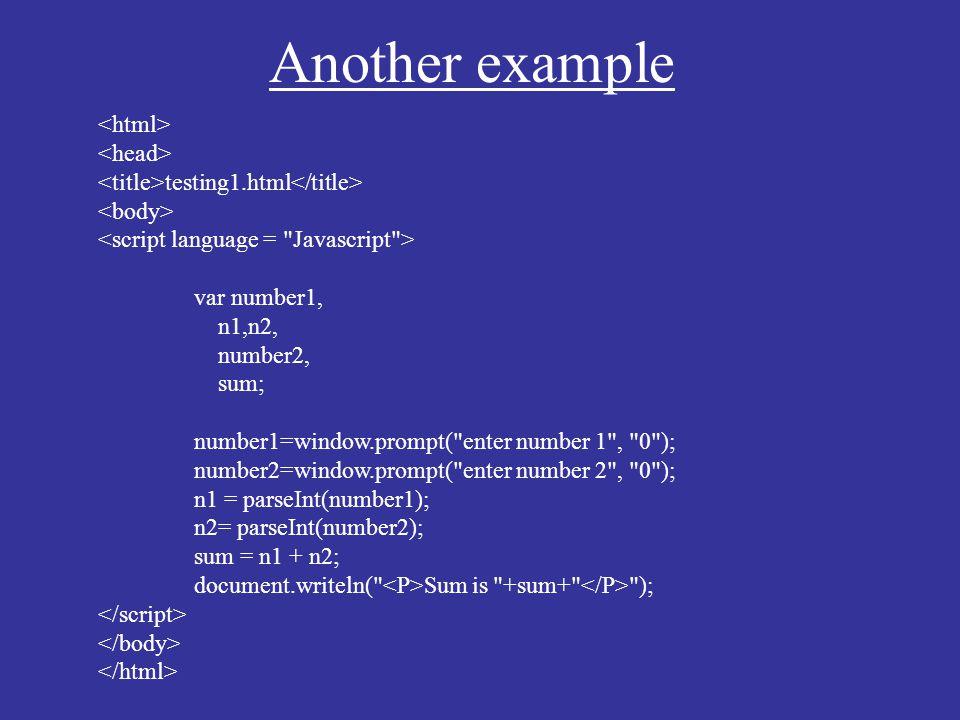Another example testing1.html var number1, n1,n2, number2, sum; number1=window.prompt(