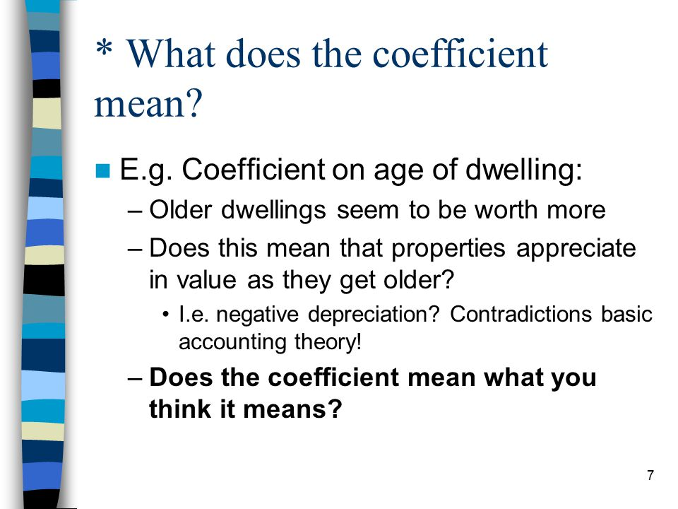 7 * What does the coefficient mean. E.g.