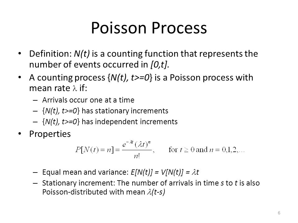6 Poisson Process Definition: N(t) is a counting function that represents the number of events occurred in [0,t].