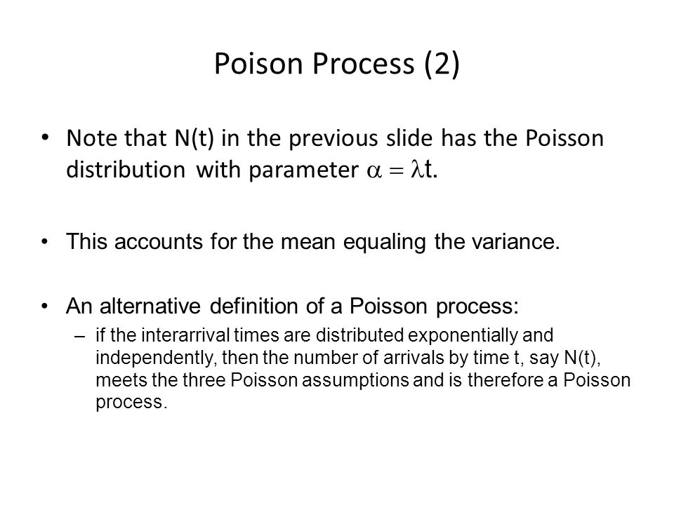 Poison Process (2) Note that N(t) in the previous slide has the Poisson distribution with parameter  t.