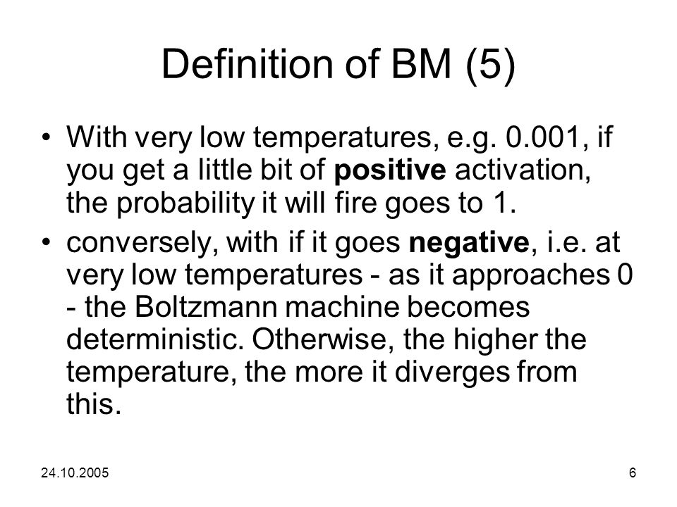 24.10.20056 Definition of BM (5) With very low temperatures, e.g.