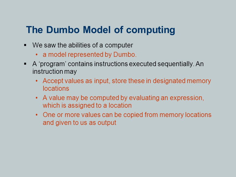 The Dumbo Model of computing  We saw the abilities of a computer a model represented by Dumbo.