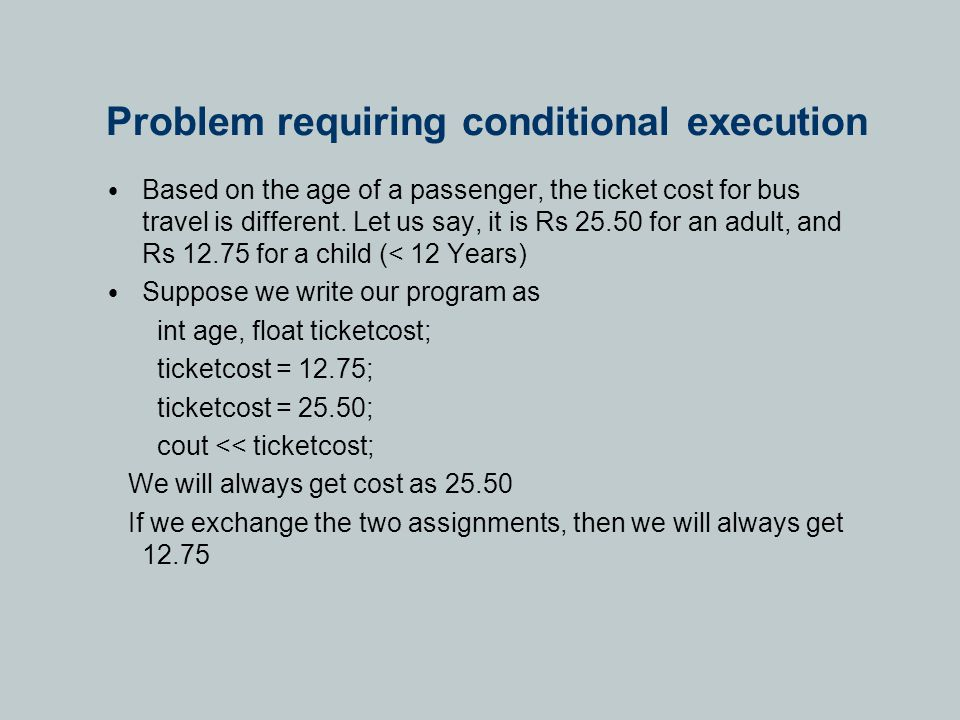 Problem requiring conditional execution Based on the age of a passenger, the ticket cost for bus travel is different.