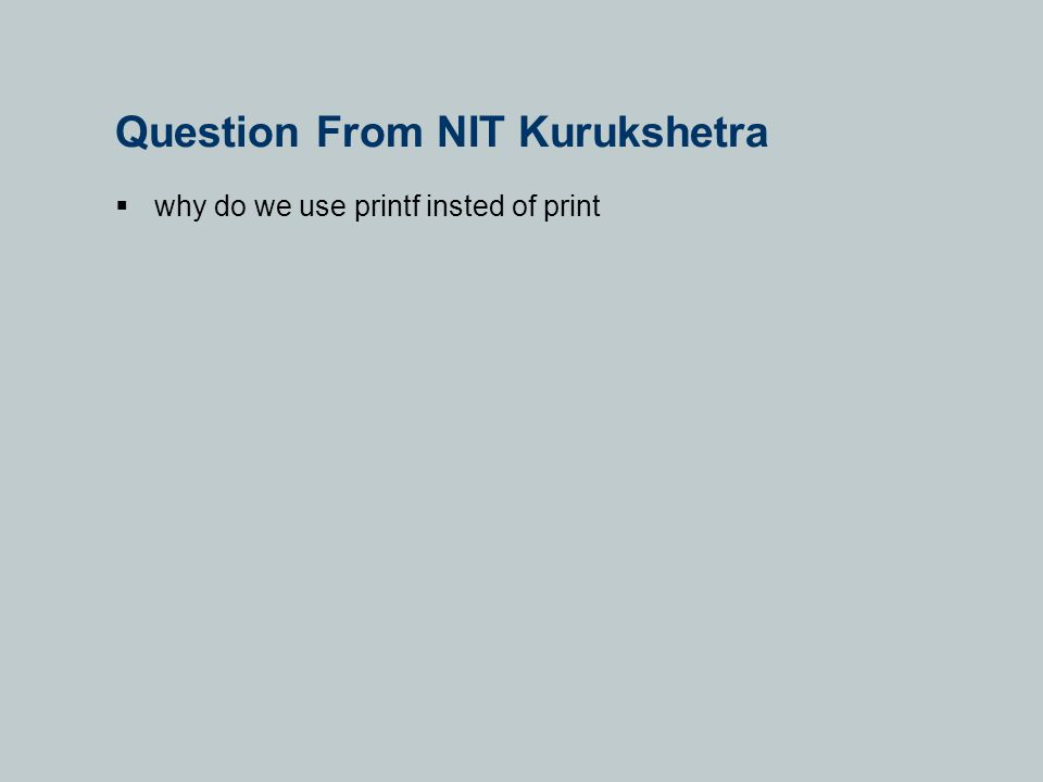 Question From NIT Kurukshetra  why do we use printf insted of print