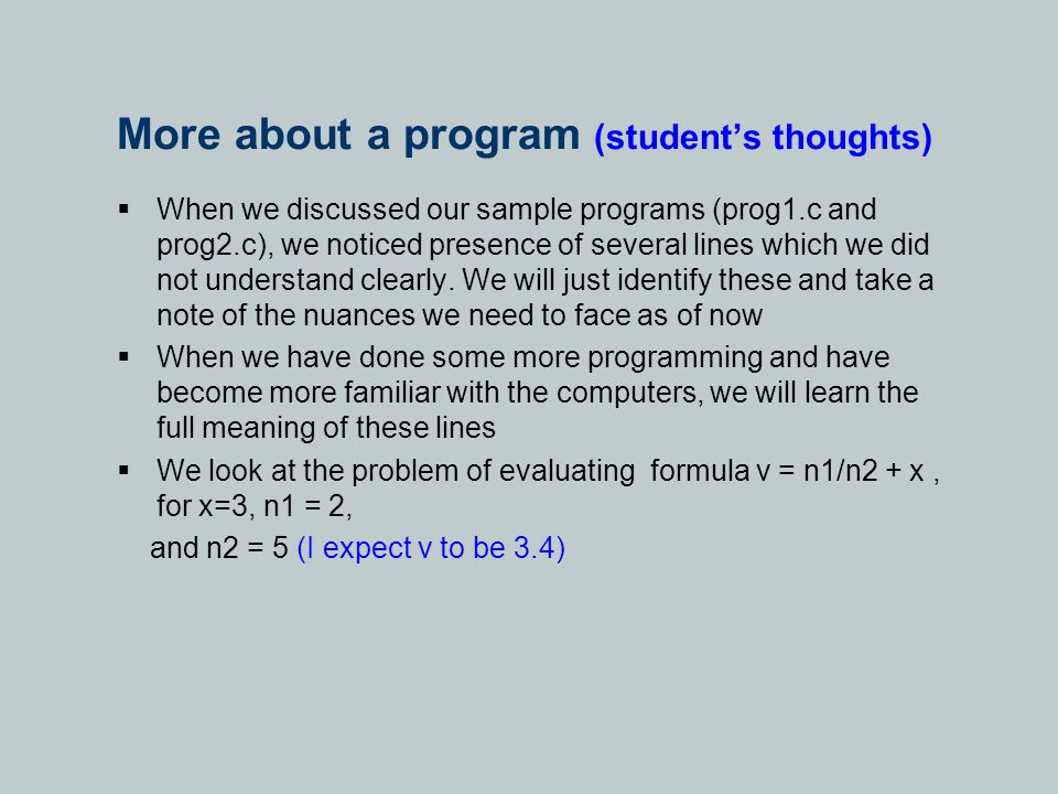 More about a program (student's thoughts)  When we discussed our sample programs (prog1.c and prog2.c), we noticed presence of several lines which we did not understand clearly.